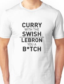 Curry with the Swish, LeBron you a B*tch Unisex T-Shirt