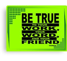 Be true to your work Canvas Print