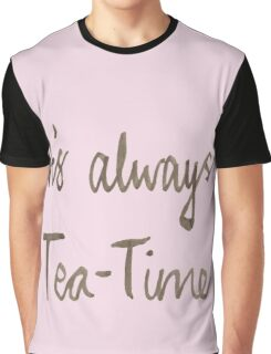 It's always Tea-Time Graphic T-Shirt