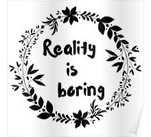 Reality is Boring Poster