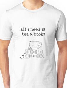 all i need is tea and books Unisex T-Shirt