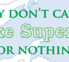 Lake Superior - They don't call it Superior for nothing Sticker