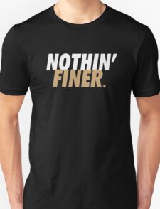 Nothin' Finer. Unisex T-Shirt
