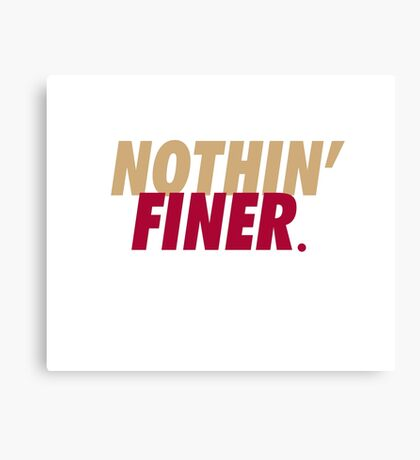 Nothin' Finer. Canvas Print
