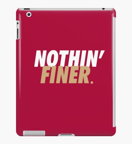 Nothin' Finer. iPad Case/Skin