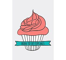 Born to eat cupcakes Photographic Print