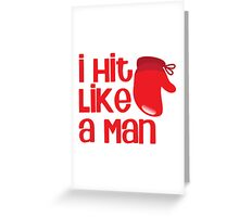 I hit like a man! with boxing gloves Greeting Card