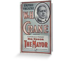 Performing Arts Posters Wm H Crane presenting a farcical comedy His honor the mayor by Charles Henry Meltzer AE Lancaster 0915 Greeting Card