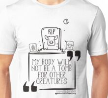 My body will not be a tomb Unisex T-Shirt
