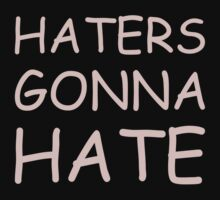 Haters Gonna Hate - Provocative Design in Comic Sans Font by ramiro