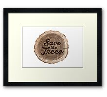 Save the trees! Framed Print