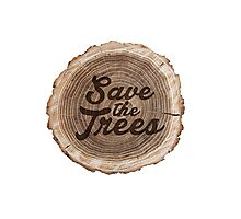 Save the trees! Photographic Print