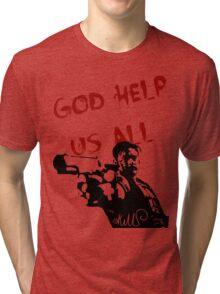 God help us all Tri-blend T-Shirt