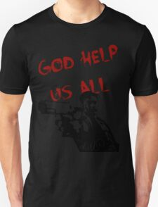 God help us all Unisex T-Shirt