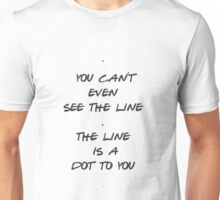 The line is a dot to you Unisex T-Shirt