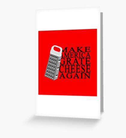 Make America Grate Cheese Again Greeting Card