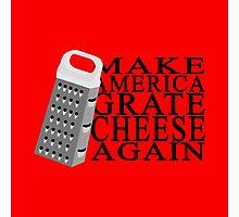 Make America Grate Cheese Again Photographic Print