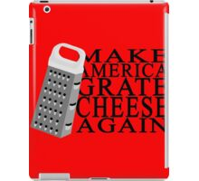 Make America Grate Cheese Again iPad Case/Skin