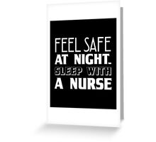 Feel Safe At Night Sleep With A Nurse, Funny Nurse Saying Quote Greeting Card