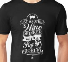 Just Another Wine Drinker With A Pug Problem, Funny Pug Dog Lovers Saying Quote Unisex T-Shirt