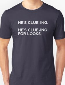 He's clue-ing. For looks.  T-Shirt