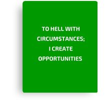 TO HELL WITH CIRCUMSTANCES - I CRATE OPPORTUNITIES Canvas Print