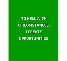 TO HELL WITH CIRCUMSTANCES - I CRATE OPPORTUNITIES Photographic Print