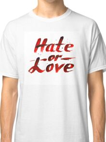 Hate or Love blood sign Classic T-Shirt
