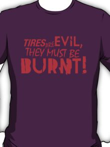Tires are evil, they must be burnt! (1) T-Shirt