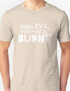 Tires are evil, they must be burnt! (2) T-Shirt