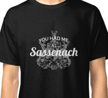 You Had Me At Sassenach Classic T-Shirt