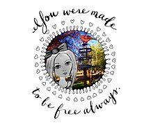 Small and Pure - You Were Made To be Free Always Photographic Print