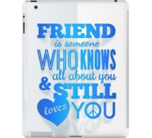 Friend is someone who knows you but still loves you iPad Case/Skin