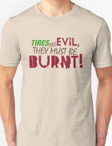 Tires are evil, they must be burnt! (7) Unisex T-Shirt