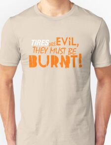 Tires are evil, they must be burnt! (4) T-Shirt