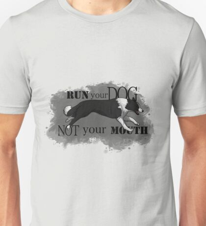 Run Your Dog Not Your Mouth Border Collie Unisex T-Shirt