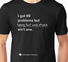 I Got 99 Problems but Being Fat and Stupid ain't one Unisex T-Shirt