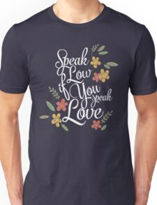 Speak Low If You Speak Love Unisex T-Shirt