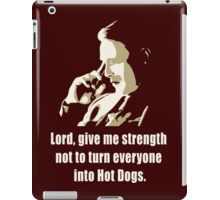 Lord, give me strength not to turn everyone into hot dogs iPad Case/Skin