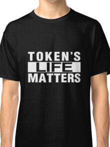 TOKEN'S LIFE MATTERS (Cartman's Shirt) Classic T-Shirt