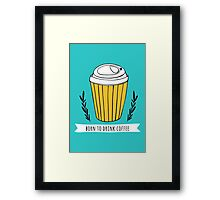 Born to drink coffee Framed Print