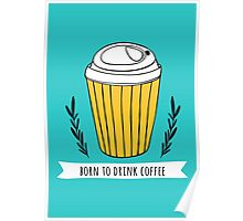 Born to drink coffee Poster