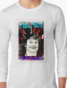 And Now A Magic Trick! Long Sleeve T-Shirt