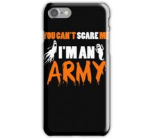Army - You Can't Care Me I'm An Army T-shirts iPhone Case/Skin