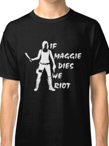 If Maggie Dies We Riot - TWD Classic T-Shirt