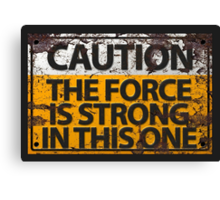 Caution : The Force Is Strong In This One Canvas Print
