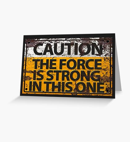 Caution : The Force Is Strong In This One Greeting Card