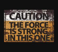 Caution : The Force Is Strong In This One by RedeyeDigital