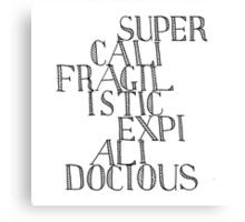 Supercalifragilisticexpialidocious - Mary Poppins Canvas Print