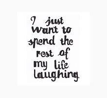I Just Want To Spend The Rest Of My Life Laughing Unisex T-Shirt